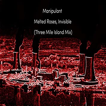 Melted Roses, Invisible (Three Mile Island Mix)