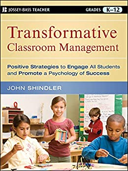 Transformative Classroom Management: Positive Strategies to Engage All Students and Promote a Psychology of Success by [John Shindler]
