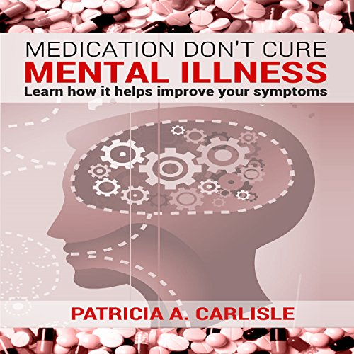 Medication Don't Cure Mental Illness audiobook cover art