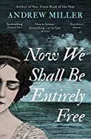 Now We Shall Be Entirely Free: The Waterstones Scottish Book of the Year 2019