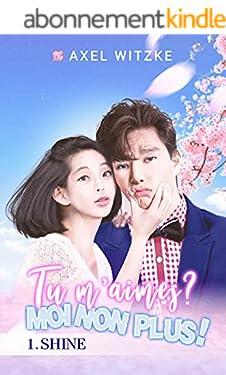 Tu m'aimes? Moi non plus!: I. Shine (une comédie romantique désopilante à Tokyo!)
