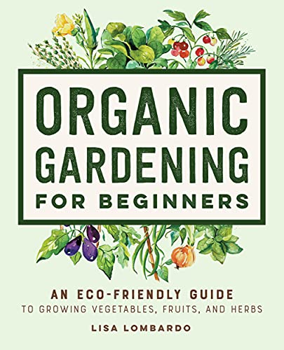 Compare Textbook Prices for Organic Gardening for Beginners: An Eco-Friendly Guide to Growing Vegetables, Fruits, and Herbs  ISBN 9781648769641 by Lombardo, Lisa