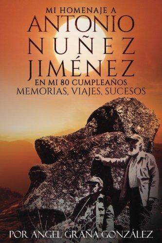 Mi Homenaje A Antonio Nunez Jimenez: Memorias, Viajes y Sucesos (Spanish Edition)