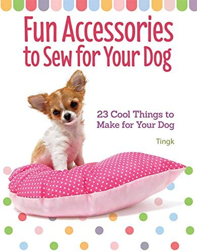 Fun Accessories to Sew for Your Dog 23 Cool Things to Make for Your Dog CompanionHouse Books product image