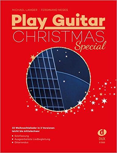 Play Guitar Christmas Special: 33 der besten Weihnachtslieder für Gitarre in 3 Versionen: 33 Weihnachtslieder in 3 Versionen - leicht bis mittelschwer