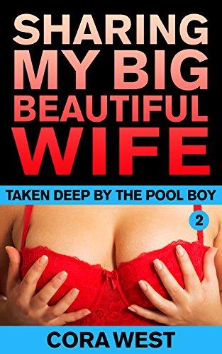 Sharing My Big Beautiful Wife: Taken Deep by the Pool Boy (English Edition)