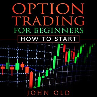 Option Trading for Beginners: How to Start                   By:                                                                                                                                 John Old                               Narrated by:                                                                                                                                 Jeff Adams                      Length: 1 hr and 9 mins     Not rated yet     Overall 0.0