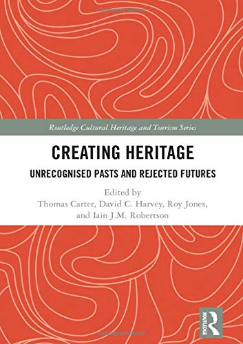 Compare Textbook Prices for Creating Heritage: Unrecognised Pasts and Rejected Futures Routledge Cultural Heritage and Tourism Series 1 Edition ISBN 9780815347927 by Carter, Thomas,Harvey, David Charles,Jones, Roy,Robertson, Iain J.M.