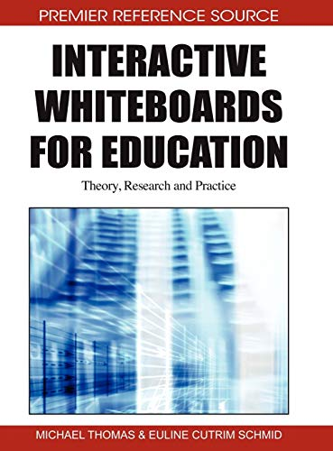 Interactive Whiteboards for Education: Theory, Research and Practice (Premier Reference Source)