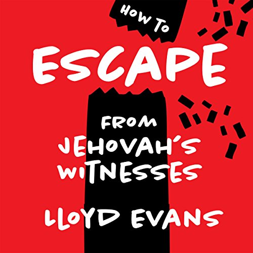 How to Escape from Jehovah's Witnesses                   By:                                                                                                                                 Lloyd Evans                               Narrated by:                                                                                                                                 Lloyd Evans                      Length: 3 hrs and 58 mins     11 ratings     Overall 4.5