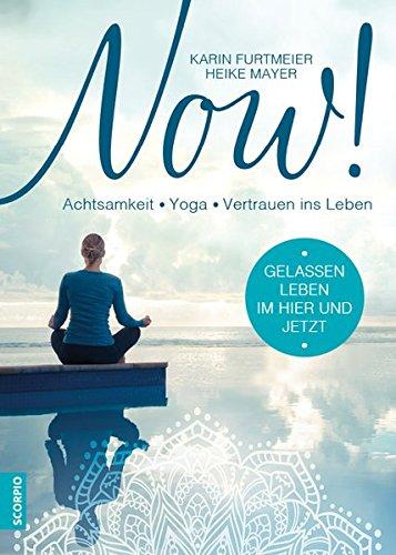 NOW!: Gelassen leben im Hier und Jetzt! Achtsamkeit - Yoga - Vertrauen ins Leben