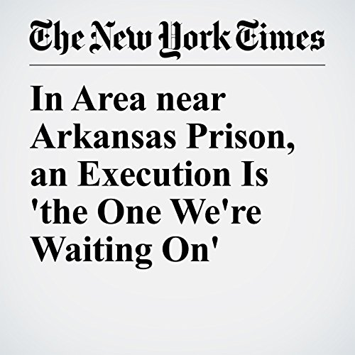 In Area near Arkansas Prison, an Execution Is 'the One We're Waiting On' copertina