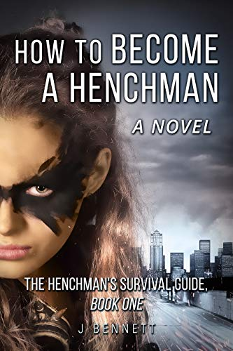 How to Become a Henchman, A Novel: The Henchman's Survival Guide by [J Bennett]