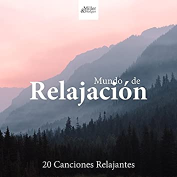 Mundo de Relajación - 20 Canciones Relajantes para tu Mente, Cuerpo y Alma