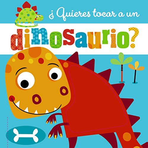 ¿Quieres tocar a un dinosaurio? (Castellano - A PARTIR DE 0 AÑOS - PROYECTO DE 0 A 3 AÑOS - Libros sensoriales)