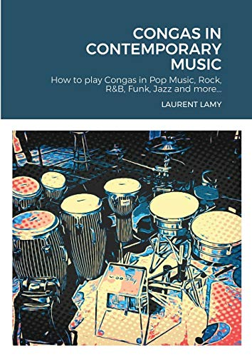CONGAS IN CONTEMPORARY MUSIC: How to play Congas in Pop Music, Rock, R&B, Funk, Jazz and more...