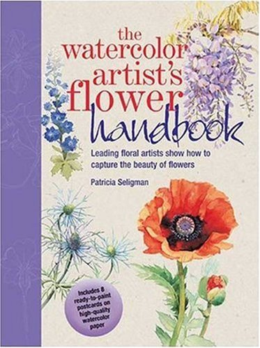 The Watercolor Artist's Flower Handbook: Leading Floral Artists Show How to Capture the Beauty of Flowers