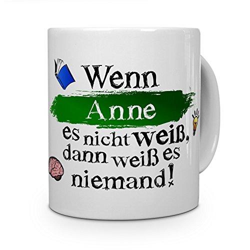 printplanet Tasse mit Namen Anne - Layout: Wenn Anne es Nicht weiß, dann weiß es niemand - Namenstasse, Kaffeebecher, Mug, Becher, Kaffee-Tasse - Farbe Weiß