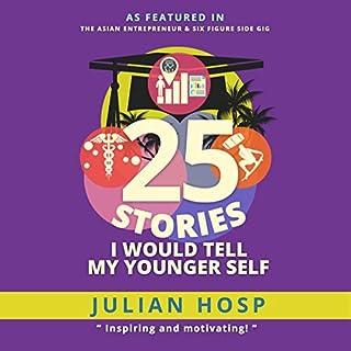 25 Stories I Would Tell My Younger Self     An Inspiring and Motivational Blueprint for Millennials              Autor:                                                                                                                                 Dr. Julian Hosp                               Sprecher:                                                                                                                                 Julian Hosp                      Spieldauer: 11 Std. und 24 Min.     7 Bewertungen     Gesamt 5,0