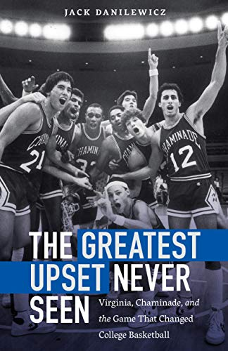 The Greatest Upset Never Seen: Virginia, Chaminade, and the Game That Changed College Basketball