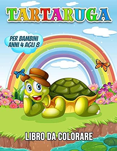Tartaruga Libro da Colorare per Bambini Anni 4 agli 8: 40 Illustrazioni Uniche da Colorare, un Libro da Colorare per Bambini con Fatti Interessanti e Divertenti sulle Tartarughe Marine