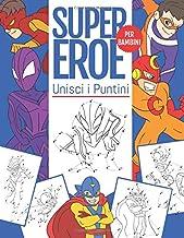 Unisci i Puntini SuperEroe Per Bambini: Libro di Attività da Unisci i Puntini e Colorare per Bambini dai 4-8 Anni (Italian Edition)