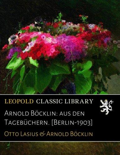 Arnold Böcklin: aus den Tagebüchern. [Berlin-1903]