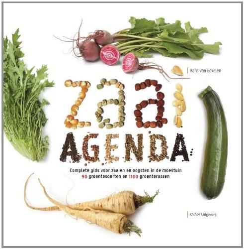 Zaaiagenda: complete gids voor zaaien en oogsten in de moestuin; 90 groentesoorten en 1100 groenterassen