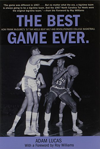 Compare Textbook Prices for Best Game Ever: How Frank Mcguire's '57 Tar Heels Beat Wilt And Revolutionized College Basketball Illustrated Edition ISBN 9780762774272 by Lucas, Adam,Williams, Roy