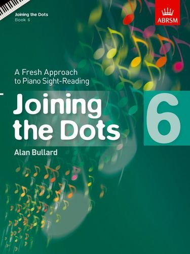 Alan Bullard: Joining The Dots - Book 6: A Fresh Approach to Piano Sight-Reading (Joining the dots (ABRSM))
