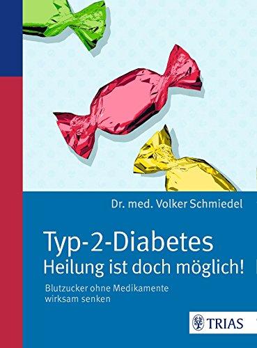 Typ-2-Diabetes - Heilung ist doch möglich!: Blutzucker ohne Medikamente wirksam senken von Volker Schmiedel (21. Oktober 2015) Broschiert