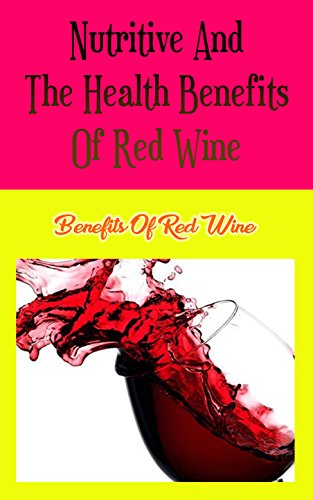 Nutritive and the Health Benefits of Red Wine: Benefits of Red Wine (English Edition)