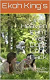 Heaven Can't Wait, Don't Look Back: Death Is Not The Enemy (The Murraya Of Ewoiki) (English Edition)