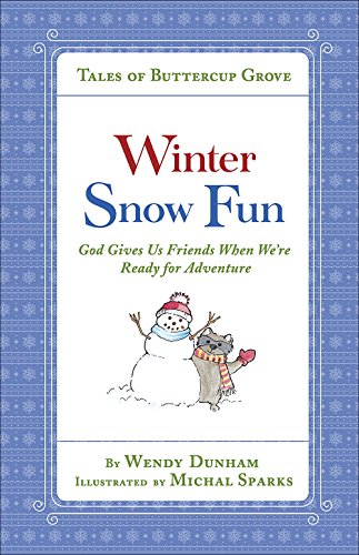 Winter Snow Fun: God Gives Us Friends When We're Ready for Adventure (Tales of Buttercup Grove)