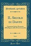 IL Secolo di Dante, Vol. 2: Commento Storico Necessario all'Intelligenza della Divina Commedia (Classic Reprint)