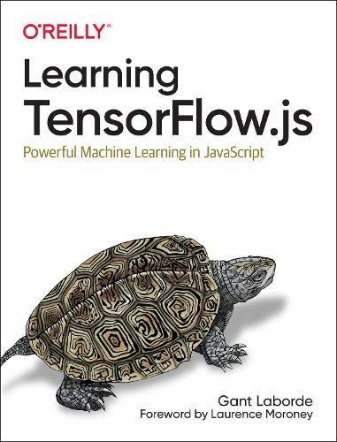 Learning Tensorflow.js: Machine Learning in JavaScript