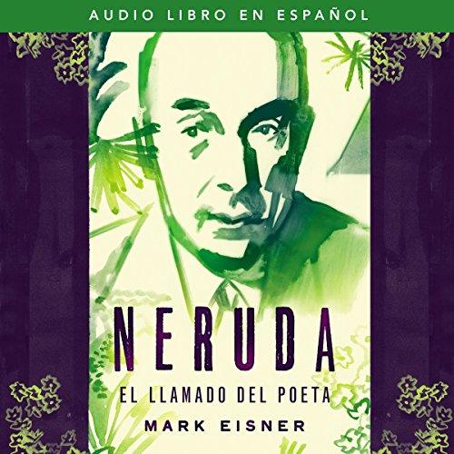 Neruda: el llamado del poeta [Neruda: The Poet's Calling] audiobook cover art