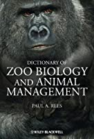 Dictionary of Zoo Biology and Animal Management by Paul A. Rees(2013-09-23)