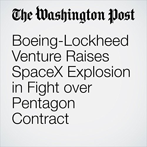 Boeing-Lockheed Venture Raises SpaceX Explosion in Fight over Pentagon Contract audiobook cover art