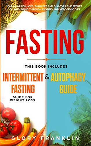 51DlQSIg3gL - Fasting: This Book Includes: Intermittent Fasting Guide for Weight Loss and Autophagy Guide. Eat What You Love, Burn Fat and Discover The Secret of Anti-Aging Through Fasting and Ketogenic Diet!