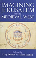 Imagining Jerusalem in the Medieval West (Proceedings of the British Academy)