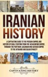 Iranian History: A Captivating Guide to the Persian Empire and History of Iran, Starting from the Achaemenid Empire, through the Parthian, Sasanian and Safavid Empire to the Afsharid and Qajar Dynasty - Captivating History