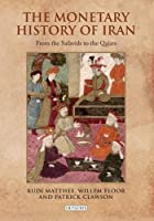 The Monetary History of Iran: From the Safavids to the Qajars (Iran and the Persianate World) by Rudi Matthee(2013-06-15)