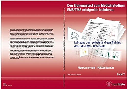 Den Eignungstest zum MedizinstudiumTMS/EMS erfolgreich trainieren BD.2 - Figuren u. Fakten lernen: Lehrgang zum selbstständigen Training des TMS/EMS - ... Training des TMS/EMS - Untertests)