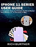 IPHONE 11 SERIES USER GUIDE: A Complete Easy and Simple Guide to Master
