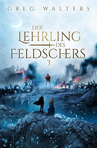 Der Lehrling des Feldschers III (Die Feldscher Chroniken 3/3)