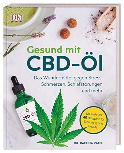 Gesund mit CBD-Öl: Das Wundermittel gegen Stress, Schmerzen, Schlafstörungen und mehr. Mit mehr als 40 Rezepten für Ernährung und Beauty