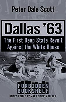 Dallas '63: The First Deep State Revolt Against the White House (Forbidden Bookshelf Book 17) by [Peter Dale Scott]