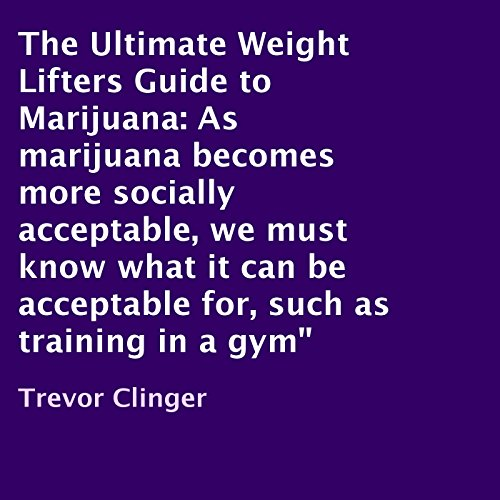 The Ultimate Weight Lifters Guide to Marijuana audiobook cover art