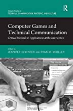 Computer Games and Technical Communication: Critical Methods and Applications at the Intersection (Routledge Studies in Technical Communication, Rhetoric, and Culture)